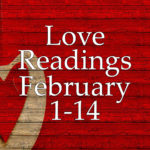 Love Readings February 1-14 2017