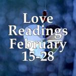 Love Readings February 16-28 2017