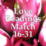 Love Readings March 16-31 2017