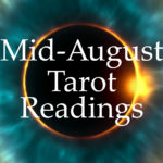 Tarot Readings Mid-August 2017